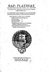 Bap. Platinae Cremonensis, De vitis ac gestis summorum pontificum, ad sua usque tempora, liber unus. Huic additae sunt vitae ac res gestae eorum qui interim fuere pontificum, a Paulo uidelicet 2. ad Iulium huius nominis 3. Eiusdem item Platinae, De falso & vero bono Dialogi tres. Contra amores 1. De uera nobilitate 1. De optimo ciue 2. Panegyricus in Bessarionem doctiss. patriarcham Constantinopolitanum. Oratio ad Paulum 2. Pont. maximum, de bello Turcis inferendo