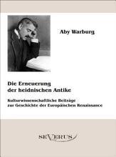Die Erneuerung der heidnischen Antike   Kulturwissenschaftliche Beitr  ge zur Geschichte der Europ  ischen Renaissance PDF