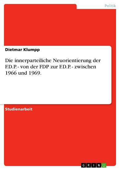 Die innerparteiliche Neuorientierung der F D P    von der FDP zur F D P    zwischen 1966 und 1969  PDF