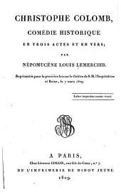 Christophe Colomb: comédie historique en trois actes et en vers. Représentée pour la l'Impératrice et Reine, le 7 mars 1809