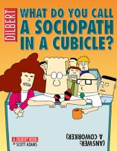 What Do You Call a Sociopath in a Cubicle? Answer: A Coworker: A Dilbert Treasury