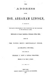 The address of the Hon. Abraham Lincoln: in vindication of the policy of the framers of the Constitution and the principles of the Republican Party, delivered at Cooper Institute, February 27th, 1860