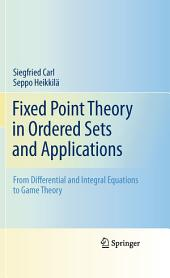 Fixed Point Theory in Ordered Sets and Applications: From Differential and Integral Equations to Game Theory