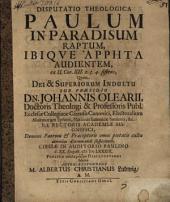 Disp. theol. Paulum in paradisum raptum, ibique arrēta audientem, ex II. Cor. XII. 2. 3. 4. sistens