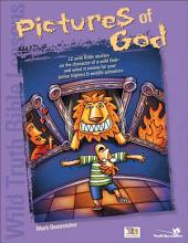Wild Truth Bible Lessons--Pictures of God: 12 MORE wild Bible studies on the character of a wild God and what it means for junior highers and middle schoolers