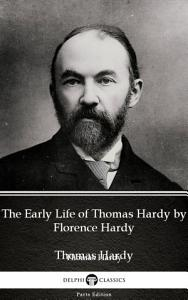 The Early Life of Thomas Hardy by Florence Hardy   Delphi Classics  Illustrated  PDF