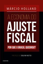 A Economia do Ajuste Fiscal: Por que o Brasil quebrou?