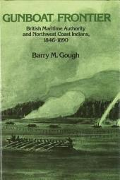 Gunboat Frontier: British Maritime Authority and Northwest Coast Indians, 1846-1890