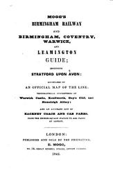 Mogg S Birmingham Railway And Birmingham Coventry Warwick And Leamington Guide Including Stratford Upon Avon Book PDF