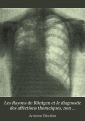 Les Rayons de Röntgen et le diagnostic des affections thoraciques, non tuberculeuses