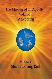 "The Making of an Apostle, Volume 1, ""A Seedling"""