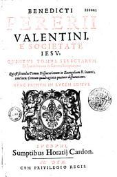 Benedicti Pererii... quintus tomus Selectarum disputationum in sacram scripturam