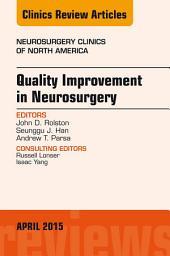 Quality Improvement in Neurosurgery, An Issue of Neurosurgery Clinics of North America, E-Book