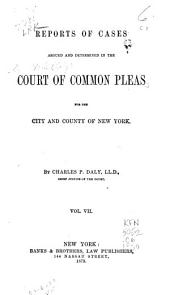Reports of Cases Argued and Determined in the Court of Common Pleas for the City and County of New York: Volume 7