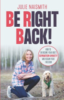 Be Right Back   How To Overcome Your Dog s Separation Anxiety And Regain Your Freedom