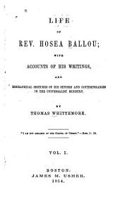 Life of Rev. Hosea Ballou: With Accounts of His Writings, and Biographical Sketches of His Seniors and Contemporaries in the Universalist Ministry, Volume 1