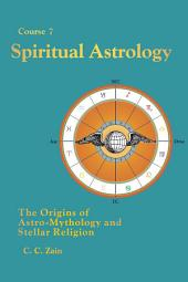 CS07 Spiritual Astrology: The Origins of Astro-Mythology and Stellar Religion