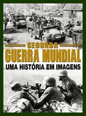 Segunda Guerra Mundial - Uma História em Imagens