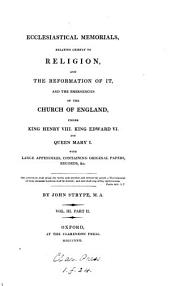 Ecclesiastical memorials; relating chiefly to religion, and the reformation of it: shewing the various emergencies of the Church of England, under king Henry the eigth (Historical memorials, chiefly ecclesiastical, and such as concern religion and the reformation of it ... under ... king Edward vi; Historical memorials, ecclesiastical and civil, of events under the reign of queen Mary i). [on large paper, cm.24].
