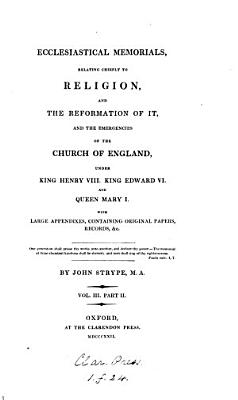 Ecclesiastical Memorials  Relating Chiefly to Religion  and the and the Reformation of it