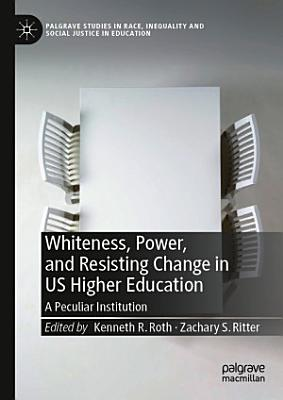 Whiteness  Power  and Resisting Change in US Higher Education PDF