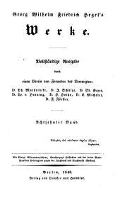 Georg Wilhelm Friedrich Hegel's Werke: Vollständige Ausgabe durch einen Verein von Freunden des verewigten: D. Ph. Marheineke, D. J. Schulze, D. Ed. Gans, D. Lp. v. Henning, D. H. Hotho, D. C. Michelet, D. F. Förster, Band 18