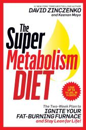 The Super Metabolism Diet: The Four-Week Plan to Torch Fat, Ignite Your Fuel Furnace, and Stay Lean for Life!