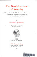 Download THE NORTH AMERICANS OF YESTERDAY  A COMPARATIVE STUFY OF NORTH AMERICAN INDIAN LIFE CUSTOMS  AND PRODUCTS  ON THE THEORY OF THE ETHNIC UNITY OF THE RACE Book