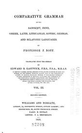A Comparative Grammar of the Sanscript, Zend, Greek, Latin, Lithuanian, Gothic, German and Sclavonic Languages: Volume 3