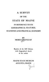 A Survey of the State of Maine: In Reference to Its Geographical Features, Statistics and Political Economy