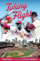 Taking Flight: The St. Louis Cardinals and the Building of Baseball's Best Franchise