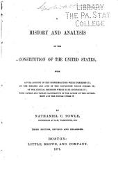 A History and Analysis of the Constitution of the United States: With a Full Account of the Confederations which Preceded It; of the Debates and Acts of the Convention which Formed It; of the Judicial Decisions which Have Construed It; with Papers and Tables Illustrative of the Action of the Government and the People Under it