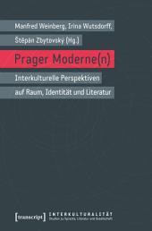 Prager Moderne(n): Interkulturelle Perspektiven auf Raum, Identität und Literatur
