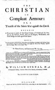 The Christian in Compleat Armour  Or A Treatise of the Saints War Against the Devil     on Ephesians VI  10    20     The Eighth Edition PDF