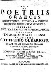 De poetriis Graecis observationes historicas et criticas historiae poetriarum generalis specimen ... publico examini exponet ... Joannes Christianus Blum, etc. Praes. G. Olearius