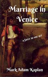 Marriage in Venice: A farce n One Act