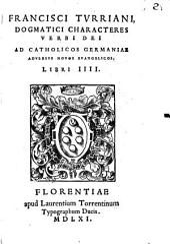 Francisci Turriani Dogmatici characteres Verbi Dei