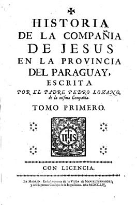 Historia de la Compa  ia de Jesus en la Provincia Del Paraguay