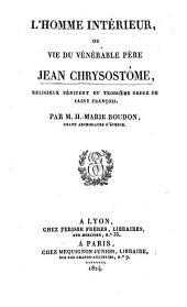 L'homme intérieur, ou Vie du vénérable Père Jean-Chrysostome: religieux pénitent du troisième ordre de Saint-François