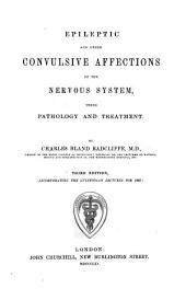 Epileptic and Other Convulsive Affections of the Nervous System, Their Pathology and Treatment