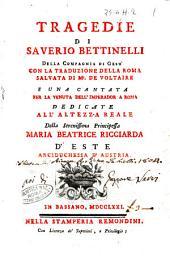 Tragedie di Sauerio Bettinelli della compagnia di Gesu con la traduzione della Roma saluata di Mr. de Voltaire e una cantata per la venuta dell'imperador a Roma ..