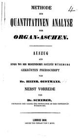 Methode zur quantitativen Analyse der Organ-Aschen. Auszug aus einer von der medizinischen Facultät Würzburg gekrönten Preisschrift von Dr. H. O. Nebst Vorrede von Dr. Scherer