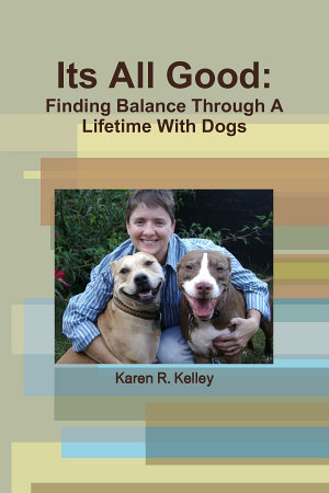 Its All Good  Finding Balance Through A Lifetime With Dogs PDF