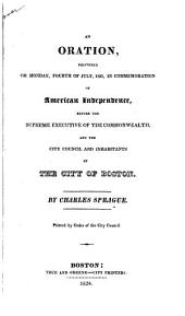 An Oration, Delivered on Monday, Fourth of July, 1825: In Commemoration of American Independence, Before the Supreme Executive of the Commonwealth, and the City Council and Inhabitants of the City of Boston