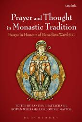 Prayer and Thought in Monastic Tradition: Essays in Honour of Benedicta Ward SLG