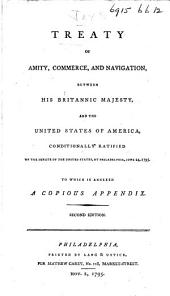 Treaty of Amity. Commerce, and Navigation, between His Britannick Majesty and the United States of America. Signed at London, the 19th of November, 1794