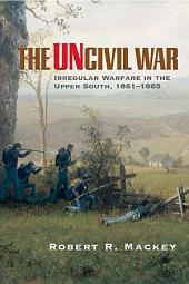 The Uncivil War: Irregular Warfare in the Upper South, 1861–1865