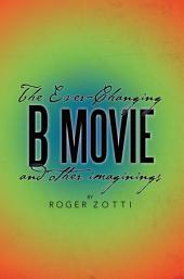 The Ever-Changing B Movie and other imaginings