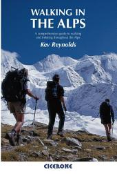 Walking in the Alps: A comprehensive guide to walking and trekking throughout the Alps, Edition 2