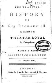 The Tragical History of King Richard III: As it is Acted at the Theatre-Royal in Drury-Lane